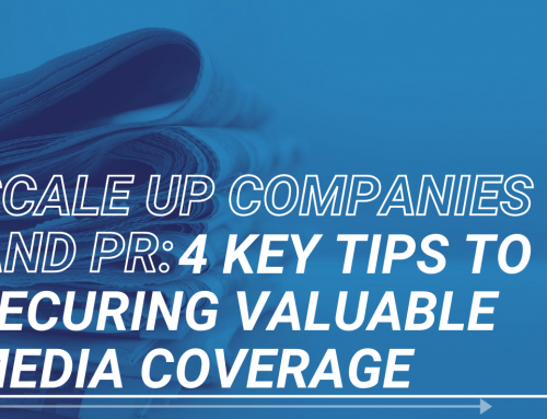 Scale up companies and PR: 4 key tips to securing valuable media coverage