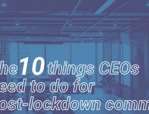 The ten things CEOs need to do for post-lockdown comms